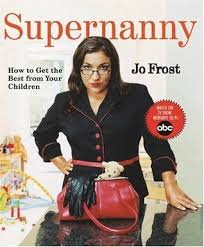 """Supernanny: How to Get the Best From Your Children"